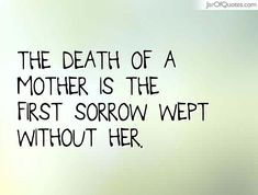 View our entire collection of image quotes that you can save into your jar and share with your friends: The death of a mother is the first sorrow wept without her. Mom I Miss You, I Miss You Quotes For Him, Quotes To Live By, Tu Me Manques, Motherless Daughters, Loss Quotes, Loss Of Mother Quotes, Quotes On Death, Thoughts