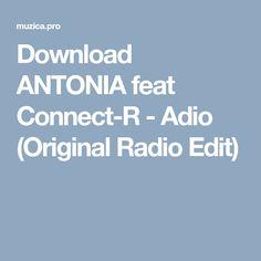 Download ANTONIA feat Connect-R - Adio (Original Radio Edit) Connection, The Originals