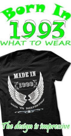 If you were born in 1993 then you must buy this shirt or hoodie. Aged to perfection.