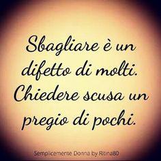 Sbagliare è un difetto di molti. Chiedere scusa un pregio di pochi. Italian Phrases, Italian Quotes, Inspirational Phrases, Interesting Quotes, Osho, Food For Thought, Einstein, Life Quotes, Wisdom