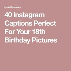 40 Instagram Captions Perfect For Your 18th Birthday Pictures