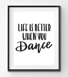 Life Is A Better When You Dance Quote Print Life Quote Print