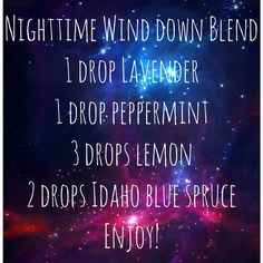 Nighttime Wind Down Blend 1 drop Lavender 1 drop Peppermint 3 drops Lemon 2 drops Idaho Blue Spruce Enjoy!