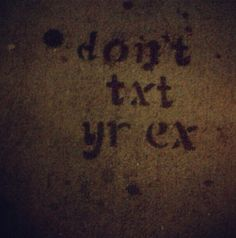 don't text your ex