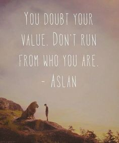 """""""You doubt your value. Don't run from who you are."""""""
