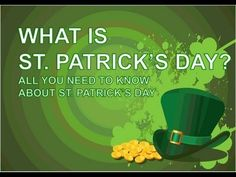 ALL YOU EVER WANTED TO KNOW ABOUT ST PATRICK'S DAY!     CHECK OUT