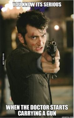 """The time when the Doctor genuinely scared us all """"and I don't have a gun which makes me more morally right don't you think?"""""""