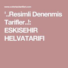 '..Resimli Denenmis Tarifler..!: ESKISEHIR HELVATARIFI