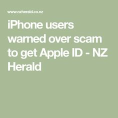 iPhone users warned over scam to get Apple ID - NZ Herald