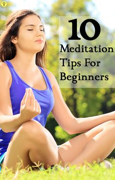 10 Important Meditation Tips For Beginners : Let us take a look at a few tips that beginners should take into consideration while practicing meditation.