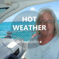 """For many, one of the allures of cruising is """"no snow."""" But endless summer has its own challenges with hot, humid weather. Tips to reduce or eliminate cooking heat, improve ventilation, stop mold and mildew and cool down."""