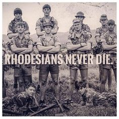 Rhodesians never die Military Life, Military Art, Military History, Badass Pictures, Military Special Forces, Defence Force, Great British, Modern Warfare, Armed Forces