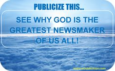 Publicize This: See Why God Is the Greatest Newsmaker of Us All!