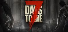 7 Days to Die 2016 for PC torrent download cracked