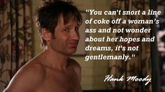 Hank Moody quotes Californiacation But Trixie liked him even after her Pimp beat his a** when he couldn't pay