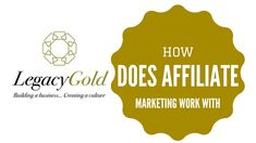How Does Affiliate Marketing Work With Legacy Gold? In this video I show you How online affiliate marketing opportunities work with Legacy Gold.