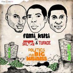 Femi Kuti - Politics Na Big Business (ft Tuface & Sound Sultan)Femi Kuti - Politics Na Big Business (ft Tuface & Sound Sultan)Femi Kuti - Politics Na Big