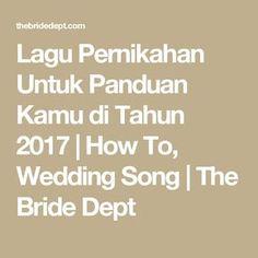Lagu Pernikahan Untuk Panduan Kamu di Tahun 2017 | How To, Wedding Song | The Bride Dept