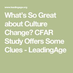 What's So Great about Culture Change? CFAR Study Offers Some Clues - LeadingAge