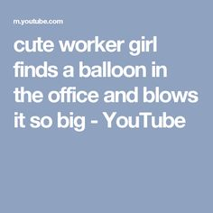 cute worker girl finds a balloon in the office and blows it so big - YouTube
