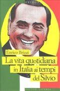 La vita quotidiana in Italia ai tempi del Silvio - Brizzi, Enrico