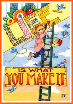 mary engelbreit | Life is what you make by Mary Engelbreit by olive