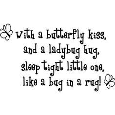 With a butterfly kiss, and a ladybug hug, sleep tight little one, like a bug in a rug! wall art wall sayings