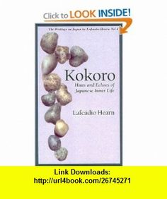 Kokoro Hints and Echoes of Japanese Inner Life (Lafcadio Hearn Library) (v. 4) (9784925080408) Lafcadio Hearn , ISBN-10: 4925080407  , ISBN-13: 978-4925080408 ,  , tutorials , pdf , ebook , torrent , downloads , rapidshare , filesonic , hotfile , megaupload , fileserve