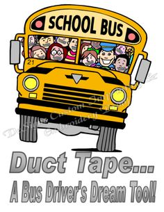 """Duct Tape - A Driver's Dream Tool"" School Bus Driver Shirt, $14.00  You KNOW you've thought about it!"