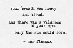 Honey and blood.