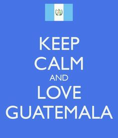 Keep calm and love Guatemala Keep Calm And Love, My Love, My Ancestors, Follow Jesus, My Roots, Central America, Party Themes, Inspirational Quotes, Words