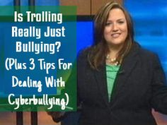Is Trolling Really Just Bullying? (Plus 3 Tips For Dealing With Cyberbullying)