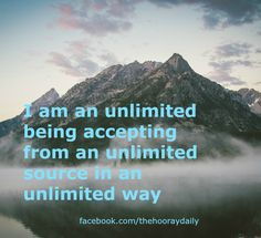 I am an unlimited being accepting from an unlimited source in an unlimited way.  #affirmations  #thehooraydaily