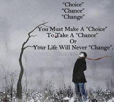"""Motivational Quotes for Team Building- """"You must make a choice to take a chance or your life will never change. Life Quotes Love, Great Quotes, Quotes To Live By, Awesome Quotes, Quote Life, Change Quotes, Super Quotes, Happy Quotes, Words Quotes"""