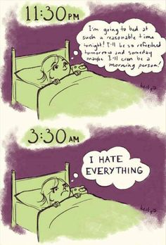 So true...particularly if there is someone next to me in the bed snoring