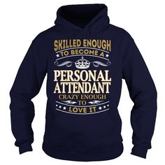 Skilled Enough to Become a Personal Attendant Crazy Enough to Love It Job Shirts #gift #ideas #Popular #Everything #Videos #Shop #Animals #pets #Architecture #Art #Cars #motorcycles #Celebrities #DIY #crafts #Design #Education #Entertainment #Food #drink #Gardening #Geek #Hair #beauty #Health #fitness #History #Holidays #events #Home decor #Humor #Illustrations #posters #Kids #parenting #Men #Outdoors #Photography #Products #Quotes #Science #nature #Sports #Tattoos #Technology #Travel…