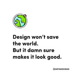 Design won't save the world. But it damn sure makes it look good.  #ux #ui #uiux #uxui #uxdesign #uidesign #userinterfacedesign #userexperiencedesign #uxdesigner #uidesigner #app #designer #mobileapp #art #artist #dribbble #behance #adobe #sketch #interface #webdesign #uitrends #dailyui #dailydesign #instaui #graphicdesign #graphic #designinspiration #uxigers #world #planet  Credit me if you repost please @aryanshirani