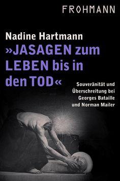Nadine Hartmann: 'Jasagen zum Leben bis in den Tod': Souveränität und Überschreitung bei Georges Bataille und Norman Mailer, DRM-freies E-Book (ePub, mobi, pdf), Frohmann: Berlin 2012, EUR 2,99, http://frohmannverlag.tumblr.com/post/60660549077*** Cover: Ursula Steinhoff/Frohmann #jasagen #tod #bataille