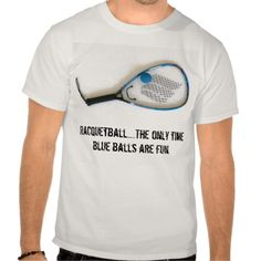 Hahahaha Dirty Sports...Racquetball... the only time blue balls are fun :D T-shirt Design - many styles and colours, both men's and lady's / women's (t-shirts, tee, tees, t shirt, tshirt, creative, cool, graphic, style, text, humour, funny, humorous, hilarious)