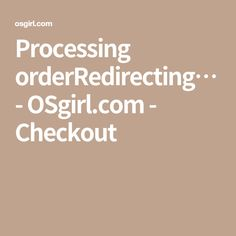 Processing orderRedirecting… - OSgirl.com - Checkout