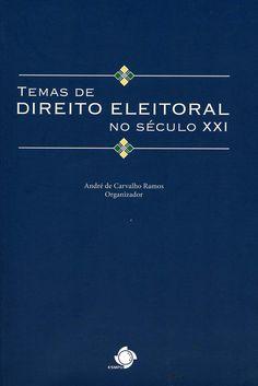 Temas de direito eleitoral no século XXI / coordenaçao, André de Carvalho Ramos. - Brasília : Escola Superior do Ministério Público da Uniao, 2012