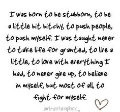I was born to be stubborn.. (stubborn,quotes,sayings,love,life,thoughts)