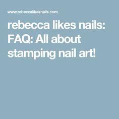 rebecca likes nails: FAQ: All about stamping nail art!