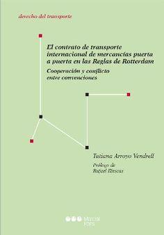 El contrato de transporte internacional de mercancías puerta a puerta en las Reglas de Rotterdam : cooperación y conflicto entre convenciones / Tatiana Arroyo Vendrell. - 2015