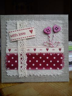Handmade mini canvas made with fabrics, ribbon, lace and buttons Fabric Cards, Fabric Postcards, Paper Cards, Diy Cards, Hand Made Greeting Cards, Making Greeting Cards, Sewing Cards, Button Cards, Fabric Pictures