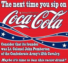Why,should we ban the Coca-Cola brand! It's,American Asshole Liberal!.Probably,before your Family even got here!