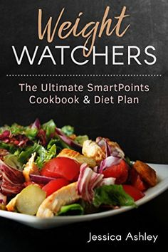 Weight Watchers: An Ultimate Guide To The New SmartPointsTM System: 100 Weight Watchers Recipes With Their SmartPointsTM Values