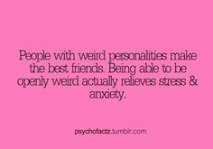 *People with weird personalities make the best friends. Being able to be openly weird actually relieves stress and anxiety. Great Quotes, Quotes To Live By, Me Quotes, Funny Quotes, Inspirational Quotes, Faith Quotes, Qoutes, Ted, Thing 1