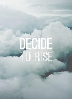 """""""Decide to rise"""" —Danielle Laporte"""