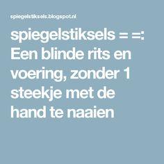 spiegelstiksels = =: Een blinde rits en voering, zonder 1 steekje met de hand te naaien